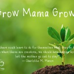 Grow, Mama, Grow!