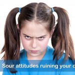 Sour Attitudes Ruining Your Day?