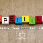 Spelling-Really…..How Important is It?