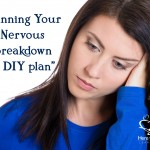 Planning Your Nervous Breakdown