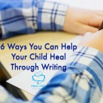 Six Ways You Can Help Your Child Heal Through Writing