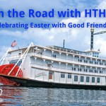 On the Road with HTHL: Celebrating Easter with Good Friends
