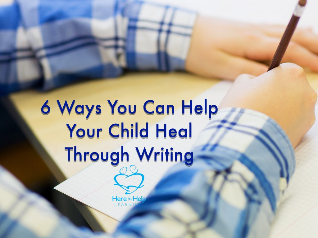 Six Ways You Can Help Your Child Heal Through Writing.001