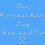 Our Homeschool Day-Then and Now
