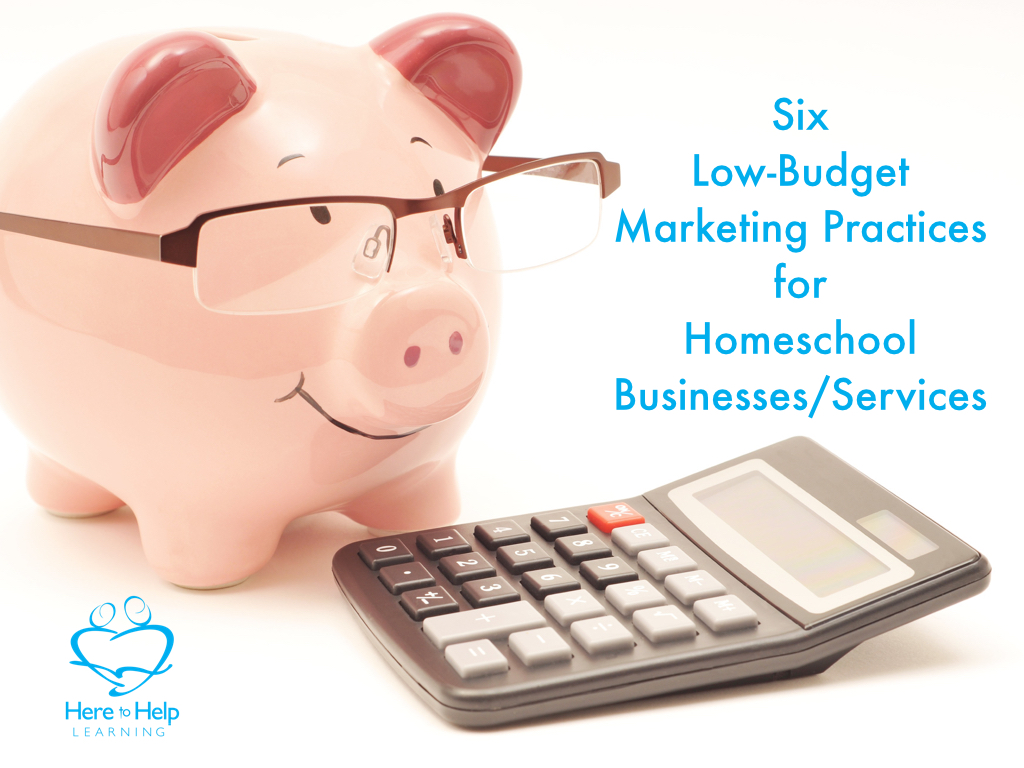 Six Low-Budget Marketing Practices for Homeschool Businesses/Services.